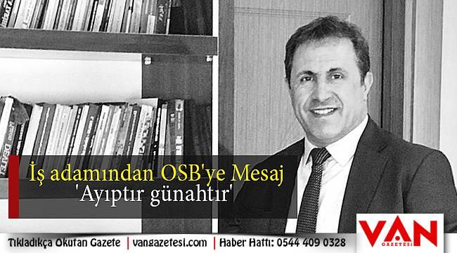 İş adamından OSB'ye Mesaj - 'Ayıptır günahtır'