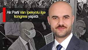 Van Ak Parti İpekyolu ilçe kongresi yapıldı - Etem Görgülü güven tazeledi