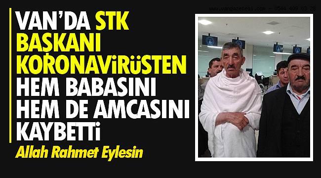 Van'da STK Başkanı koronavirsüten hem babasını hem de amcasını kaybetti - Acı Gün