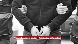 Van'da tefecilik suçundan 19 şüpheli gözaltına alındı - İşte detaylar