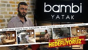 Bambi yatak müdürü Sezer Erginyürek, 'Türkiye'de birinci olmayı hedefliyoruz'