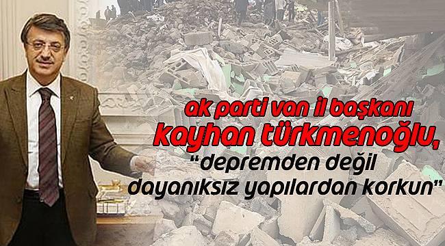 """Kayhan Türkmenoğlu,""""Depremden değil dayanıksız yapılardan korkun"""""""