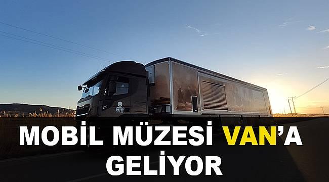 MOBİL MÜZESİ VAN'A GELİYOR