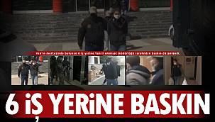 Van'da 6 iş yerine baskın - 4 tutuklama