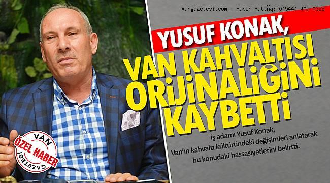 YUSUF KONAK,'VAN KAHVALTISI ORİJİNALLİĞİNİ KAYBEDİYOR'