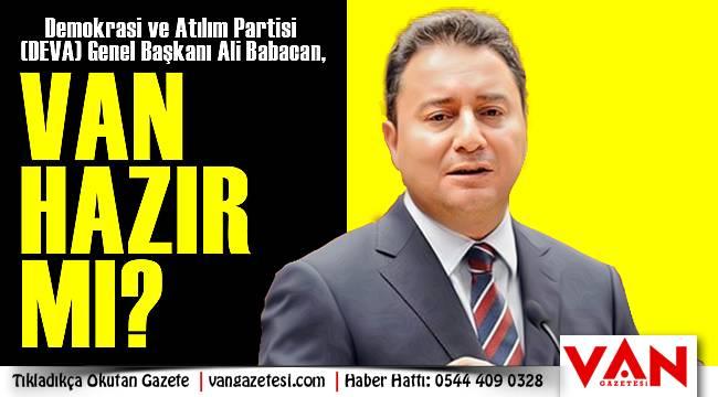 Ali Babacan, 'Van Hazır Mı?' - Flaş Açıklama...