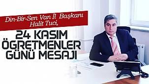 Din-Bir-Sen Van İl Başkanı Halit Tuci, 24 Kasım Öğretmenler Günü mesajı