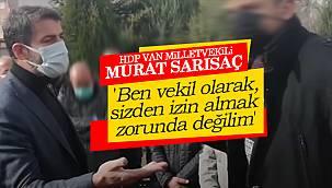 HDP Van Milletvekili Murat Sarısaç, 'Ben vekil olarak sizden izin almak zorunda değilim'