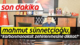"Mahmut Sünnetçioğlu, ""Karbonmonoksit Zehirlenmesine Dikkat"""