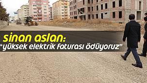 """Sinan Aslan """"YÜKSEK ELEKTRİK FATURASI ÖDÜYORUZ"""""""