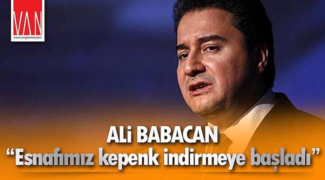 """Ali Babacan, """"Esnafımız kepenk indirmeye başladı"""""""