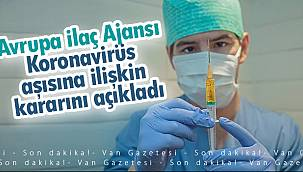 Avrupa İlaç Ajansı Koronavirüs aşısına ilişkin kararını açıkladı