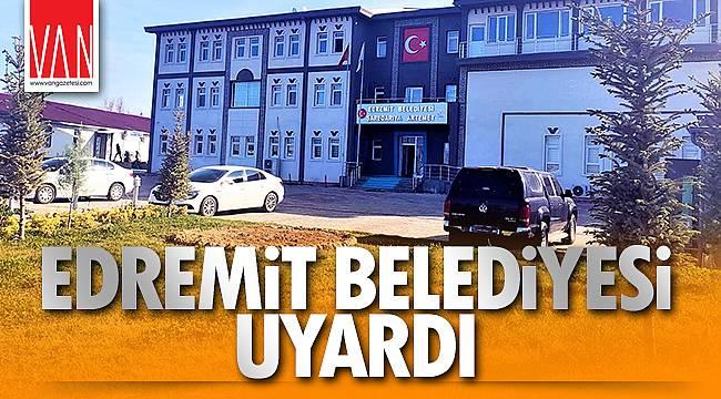 EDREMİT BELEDİYESİ UYARDI