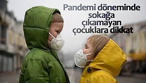 Pandemi döneminde sokağa çıkamayan çocuklara dikkat