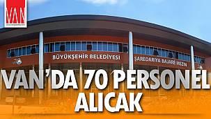 VAN'DA 70 PERSONEL ALINACAK