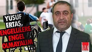 """Yusuf Ertaş """"Engellilere Engel Olmayalım"""""""