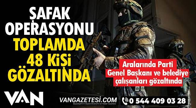 Türkiye'de Şafak Operasyonu - Toplamda 48 kişiye gözaltı - Aralarında Parti başkanları ve belediye çalışanları da var...