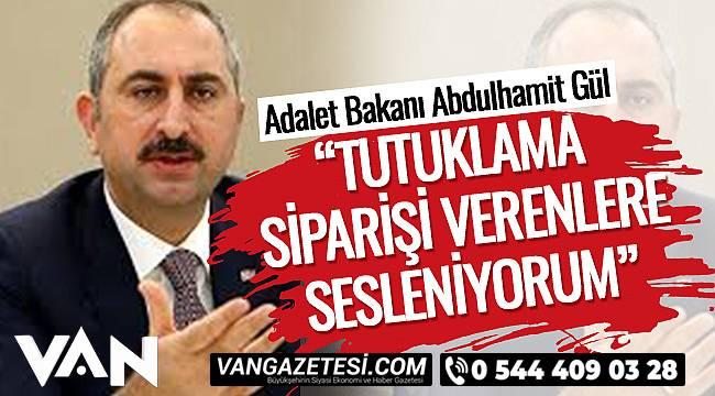 """Adalet Bakanı Abdulhamit Gül, """"Tutuklama Siparişi Verenlere Sesleniyorum"""""""