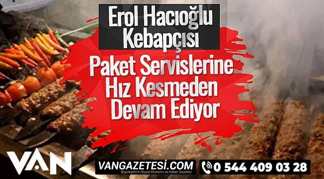 Erol Hacıoğlu kebapçısı paket servislerine hız kesmeden devam ediyor