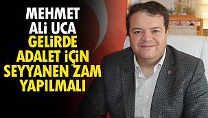 Mehmet Ali UCA, Gelirde Adalet İçin Seyyanen Zam Yapılmalı - Detaylar Vanhaber'de