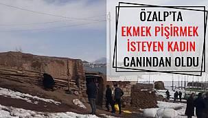 Özalp'ta Ekmek Pişirmek İsteyen Kadın Canından Oldu