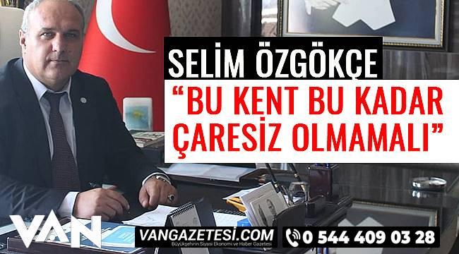 """Selim Özgökçe """"Bu Kent Bu Kadar Çaresiz Bırakılmamalı"""""""