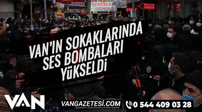 Van'ın Sokaklarında Ses Bombaları Yükseldi