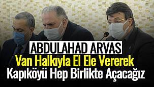 """Abdulahat Arvas""""Van halkıyla el ele vererek Kapıköyü hep birlikte açacağız"""""""