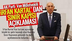 AK Parti Van Milletvekili İrfan Kartal' dan Sınır Kapısı açıklaması