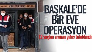 Başkale'de Bir Eve Operasyon-12 Suçtan Aranan Şahıs Tutuklandı