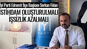 """İyi Parti Edremit İlçe Başkanı Serkan Fidan, """"İstihdam Oluşturulmalı İşsizlik Azalmalı"""""""
