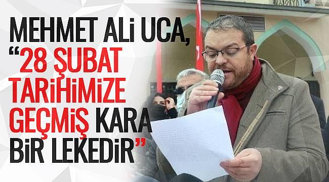 Mehmet Ali Uca, '28 Şubat, tarihimize geçmiş kara bir lekedir'