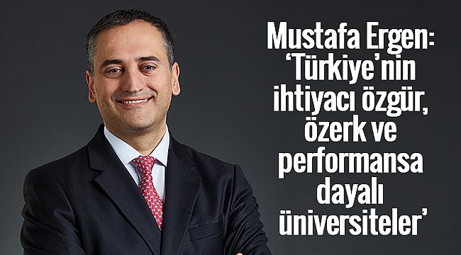 Mustafa Ergen,'Türkiye'nin ihtiyacı özgür,özerk ve performansa dayalı üniversiteler'