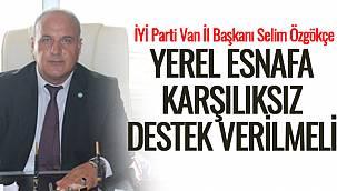 """Selim Özgökçe, """"Yerel Esnafa Karşılıksız Destek Verilmeli"""""""