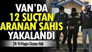 Van'da 12 Suçtan Aranan Kişi Yakalandı- 24 Yıl Hapis Cezası Aldı