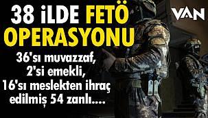 Van Haber: 38 ilde FETÖ operasyonu - 36'sı muvazzaf, 2'si emekli, 16'sı meslekten ihraç