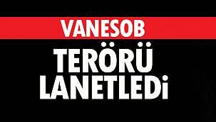 VANESOB TERÖRÜ LANETLEDİ