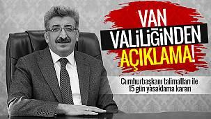 Vanhaber   Van Valiliğinden açıklama! Cumhurbaşkanı talimatları ile 15 gün yasaklama kararı