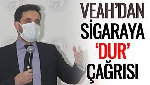 VEAH'dan Sigaraya Dur Çağrısı