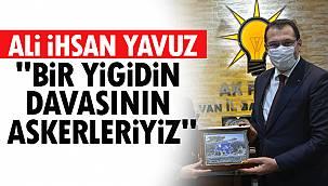 """YAVUZ """"BİR YİĞİDİN DAVASININ ASKERLERİYİZ"""""""