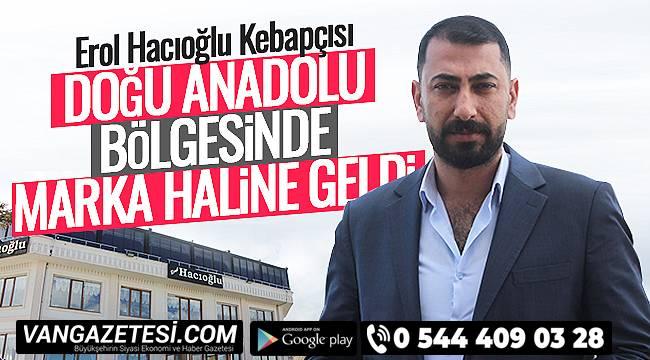 Erol Hacıoğlu Kebapçısı, Doğu Anadolu bölgesinde marka haline geldi