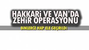 Hakkari ve Van'da Zehir Operasyonu- Binlerce Hap Ele Geçirildi