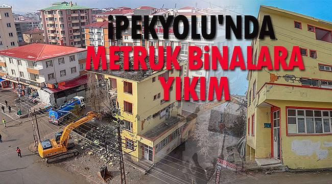 İPEKYOLU'NDA METRUK BİNALARA YIKIM