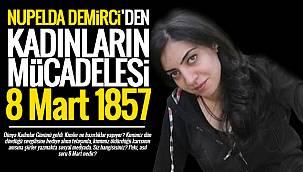 Nupelda Demirci'den Kadınların mücadelesi 8 Mart 1857