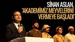 SİNAN ASLAN, 'AKADEMİMİZ MEYVELERİNİ VERMEYE BAŞLADI'