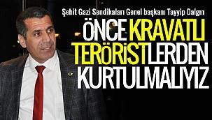 Tayyip Dalgın, 'Önce kravatlı teröristlerden kurtulmalıyız'