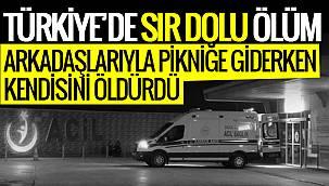 Türkiye'de sır dolu ölüm - Arkadaşlarıyla pikniğe giderken kendisini öldürdü