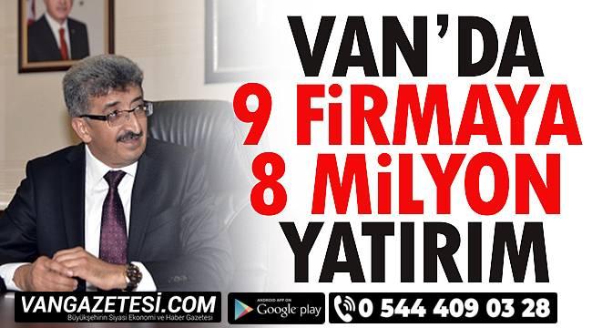 Van'da 9 Firmaya 8 Milyon Yatırım