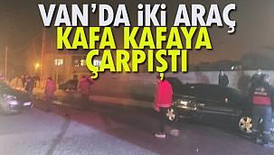 Van'da İki Araç Kafa Kafaya Çarpıştı
