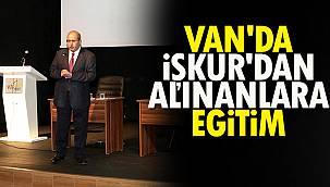 VAN'DA İŞKUR'DAN ALINANLARA EĞİTİM